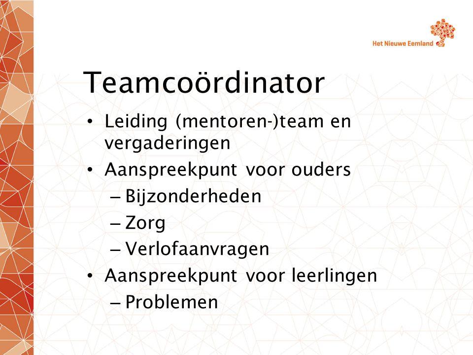 Teamcoördinator Leiding (mentoren-)team en vergaderingen Aanspreekpunt voor ouders – Bijzonderheden – Zorg – Verlofaanvragen Aanspreekpunt voor leerlingen – Problemen
