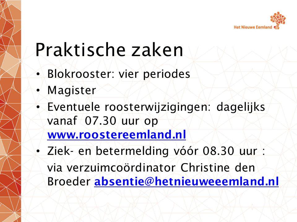 Praktische zaken Blokrooster: vier periodes Magister Eventuele roosterwijzigingen: dagelijks vanaf 07.30 uur op www.roostereemland.nl www.roostereemland.nl Ziek- en betermelding vóór 08.30 uur : via verzuimcoördinator Christine den Broeder absentie@hetnieuweeemland.nlabsentie@hetnieuweeemland.nl