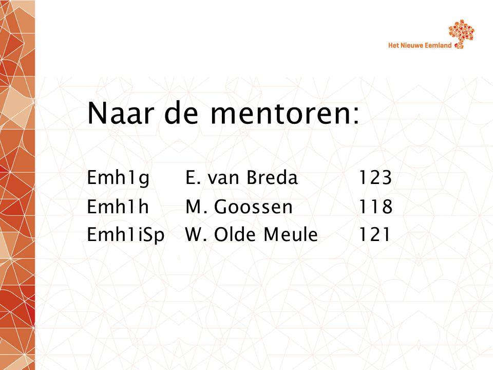 Naar de mentoren: Emh 1g E. van Breda123 Emh1hM. Goossen118 Emh1iSpW. Olde Meule121
