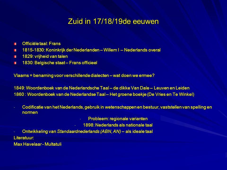 Zuid in 17/18/19de eeuwen Officiële taal: Frans 1815-1830: Koninkrijk der Nederlanden – Willem I – Nederlands overal 1829: vrijheid van talen 1830: Be
