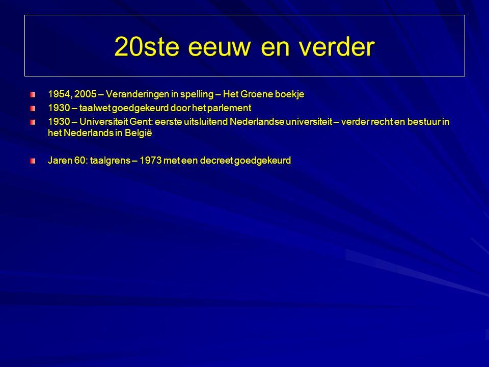 20ste eeuw en verder 1954, 2005 – Veranderingen in spelling – Het Groene boekje 1930 – taalwet goedgekeurd door het parlement 1930 – Universiteit Gent