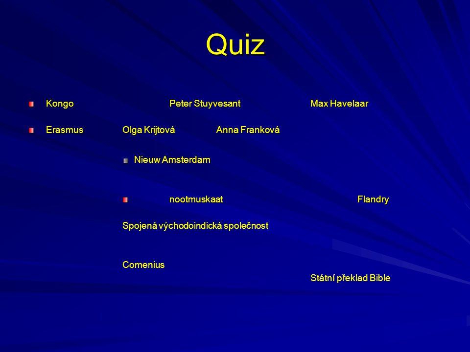 Quiz KongoPeter StuyvesantMax Havelaar ErasmusOlga KrijtováAnna Franková Nieuw Amsterdam nootmuskaatFlandry Spojená východoindická společnost Comenius