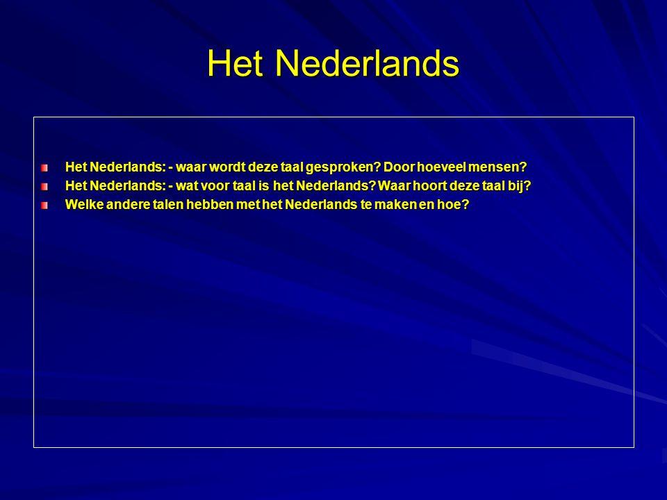 Het Nederlands Het Nederlands: - waar wordt deze taal gesproken? Door hoeveel mensen? Het Nederlands: - wat voor taal is het Nederlands? Waar hoort de