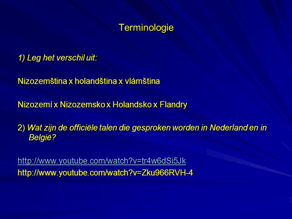 Terminologie 1) Leg het verschil uit: Nizozemština x holandština x vlámština Nizozemí x Nizozemsko x Holandsko x Flandry 2) Wat zijn de officiële tale