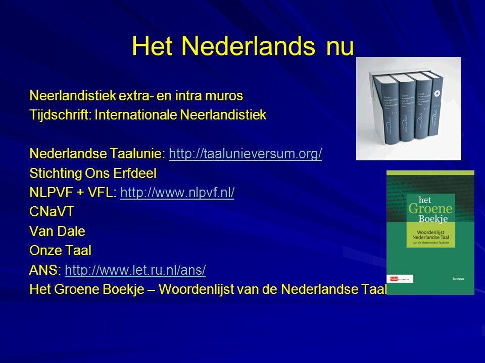 Het Nederlands nu Neerlandistiek extra- en intra muros Tijdschrift: Internationale Neerlandistiek Nederlandse Taalunie: http://taalunieversum.org/ htt
