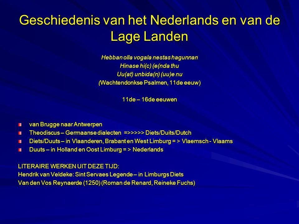 Geschiedenis van het Nederlands en van de Lage Landen Hebban olla vogala nestas hagunnan Hinase hi(c) (e(nda thu Uu(at) unbida(n) (uu)e nu (Wachtendon