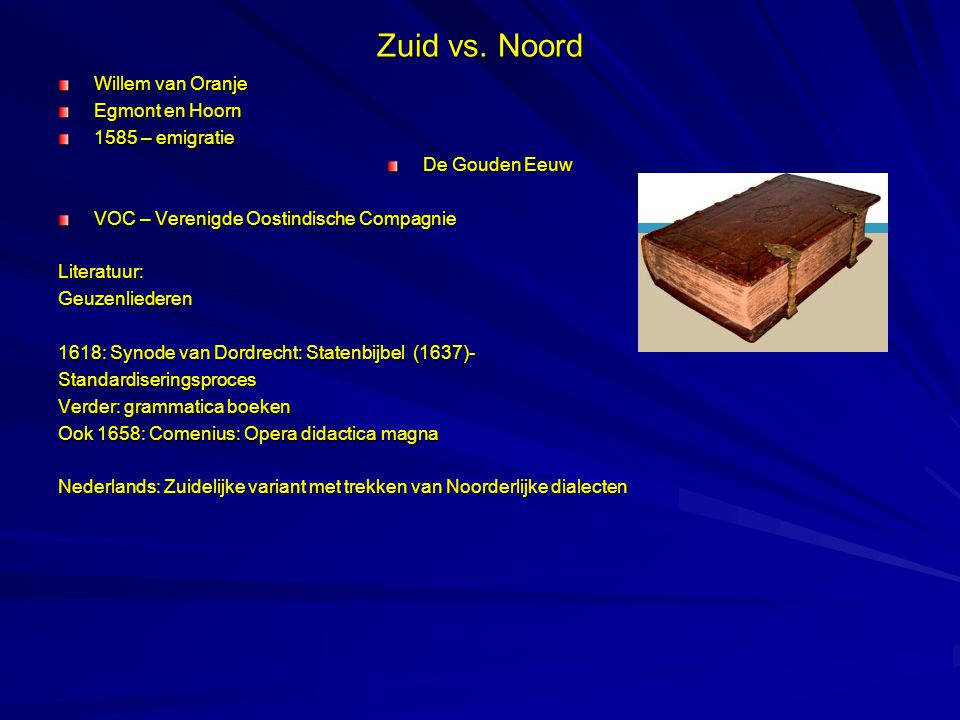 Zuid vs. Noord Willem van Oranje Egmont en Hoorn 1585 – emigratie De Gouden Eeuw VOC – Verenigde Oostindische Compagnie Literatuur:Geuzenliederen 1618
