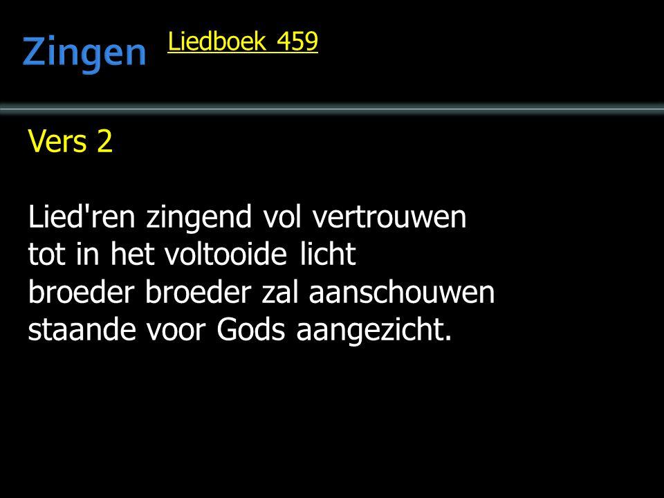 Vers 2 Lied'ren zingend vol vertrouwen tot in het voltooide licht broeder broeder zal aanschouwen staande voor Gods aangezicht. Liedboek 459