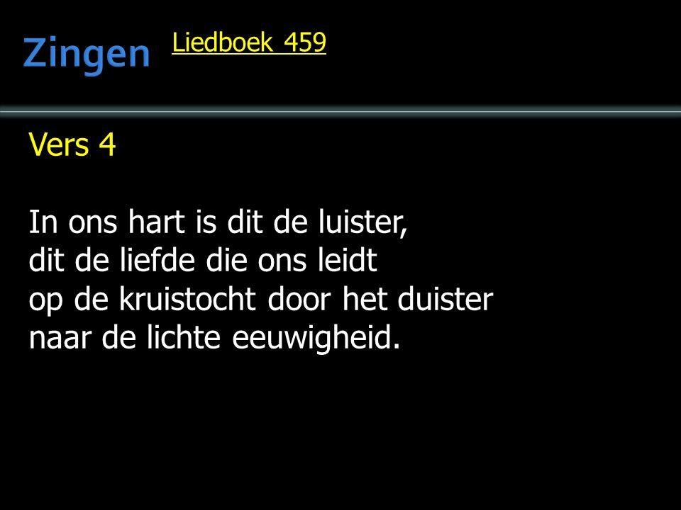 Vers 4 In ons hart is dit de luister, dit de liefde die ons leidt op de kruistocht door het duister naar de lichte eeuwigheid. Liedboek 459