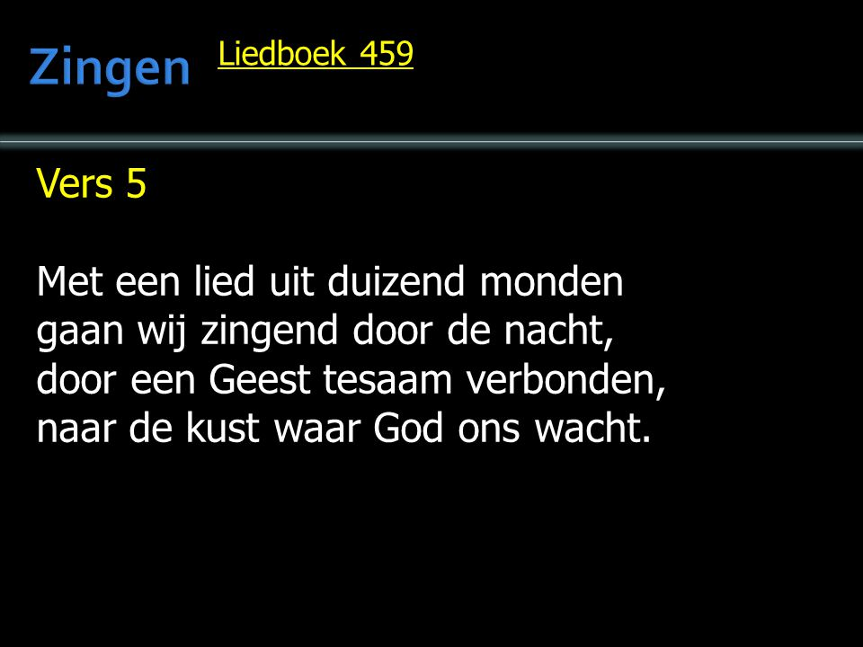 Vers 6 Een van hart en een van zinnen, een in onze aardse strijd, in ons hemels overwinnen, een in tijd en eeuwigheid.