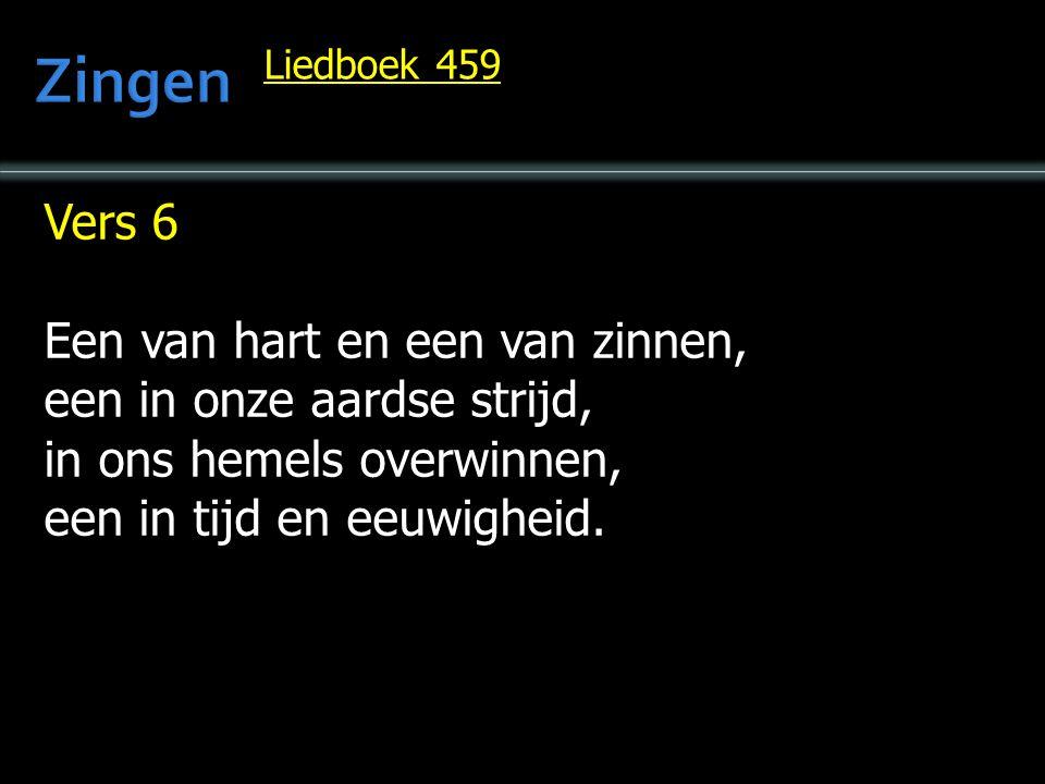 Vers 6 Een van hart en een van zinnen, een in onze aardse strijd, in ons hemels overwinnen, een in tijd en eeuwigheid. Liedboek 459