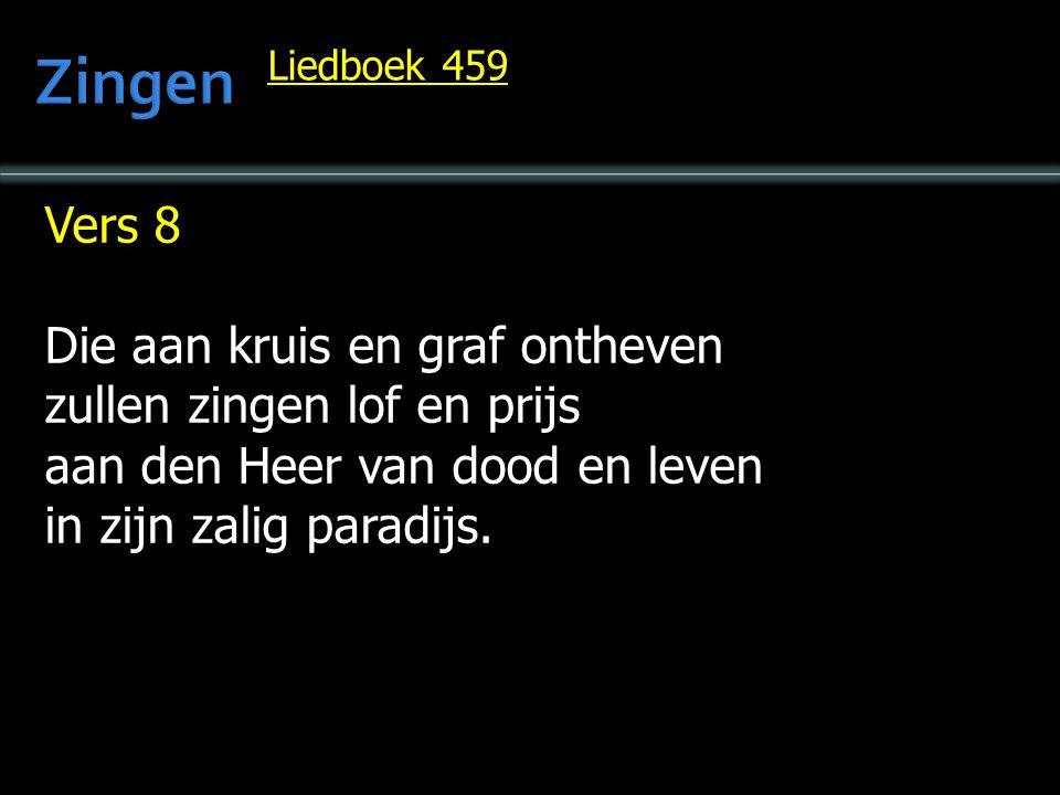Vers 8 Die aan kruis en graf ontheven zullen zingen lof en prijs aan den Heer van dood en leven in zijn zalig paradijs. Liedboek 459