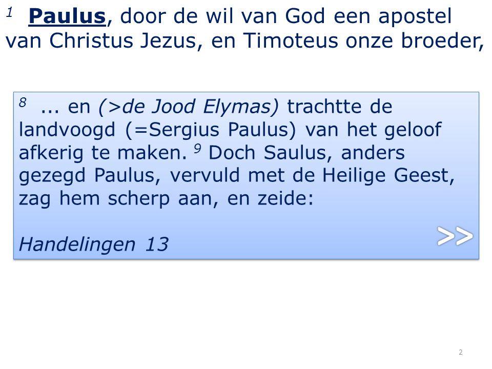 1 Paulus, door de wil van God een apostel van Christus Jezus, en Timoteus onze broeder, 3 18 De groetenis met mijn hand, van Paulus.