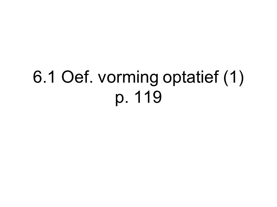 6.1 Oef. vorming optatief (1) p. 119