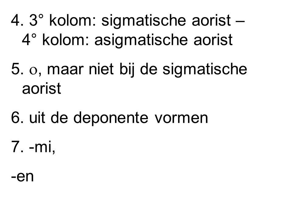 4. 3° kolom: sigmatische aorist – 4° kolom: asigmatische aorist 5.