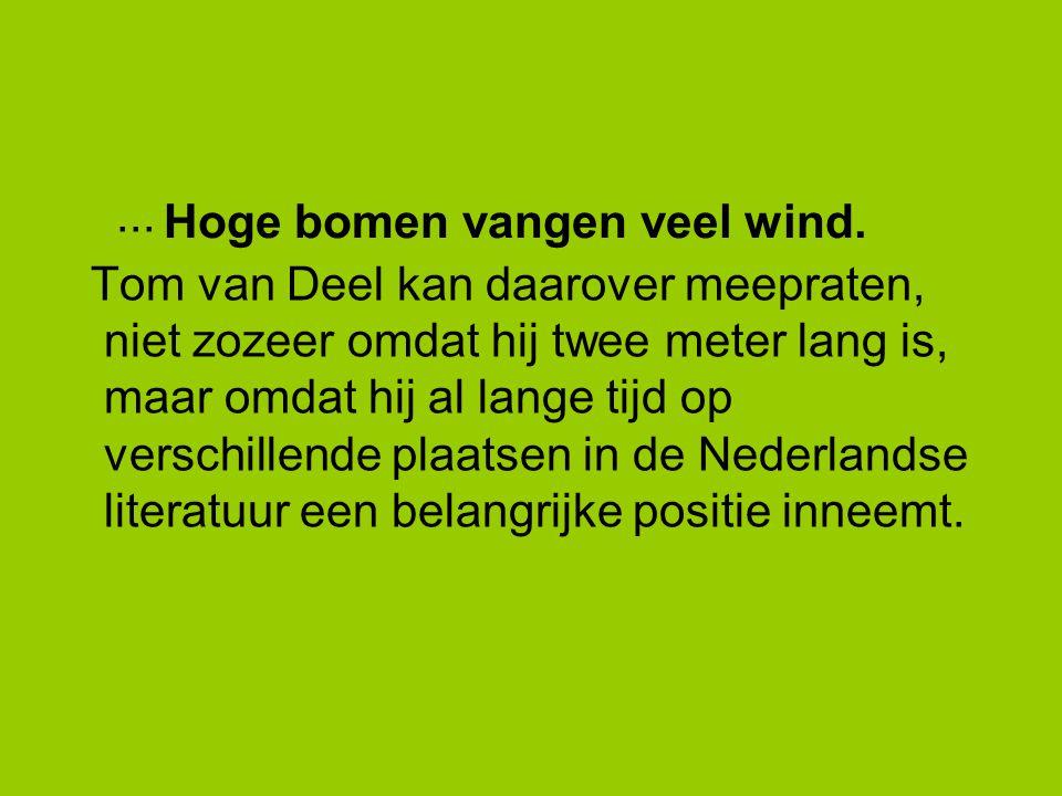 Hoge bomen vangen veel wind.... Tom van Deel kan daarover meepraten, niet zozeer omdat hij twee meter lang is, maar omdat hij al lange tijd op verschi