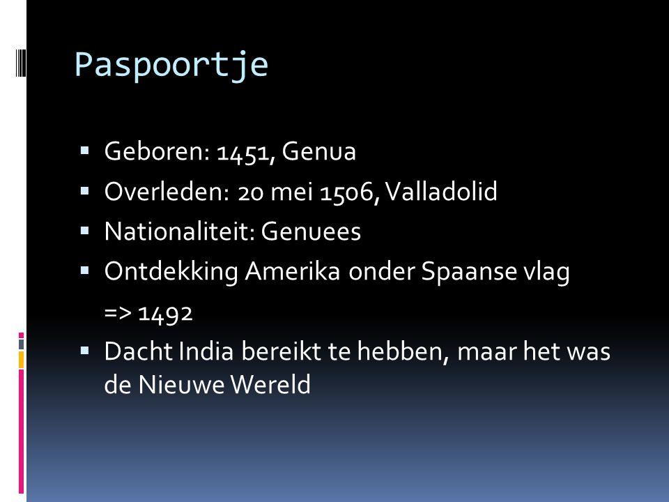 Paspoortje  Geboren: 1451, Genua  Overleden: 20 mei 1506, Valladolid  Nationaliteit: Genuees  Ontdekking Amerika onder Spaanse vlag => 1492  Dach