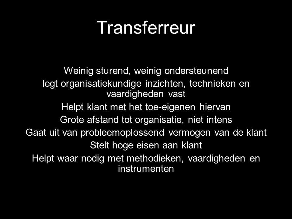 Transferreur Weinig sturend, weinig ondersteunend legt organisatiekundige inzichten, technieken en vaardigheden vast Helpt klant met het toe-eigenen h
