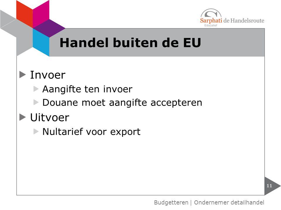 Invoer Aangifte ten invoer Douane moet aangifte accepteren Uitvoer Nultarief voor export Budgetteren | Ondernemer detailhandel Handel buiten de EU 11