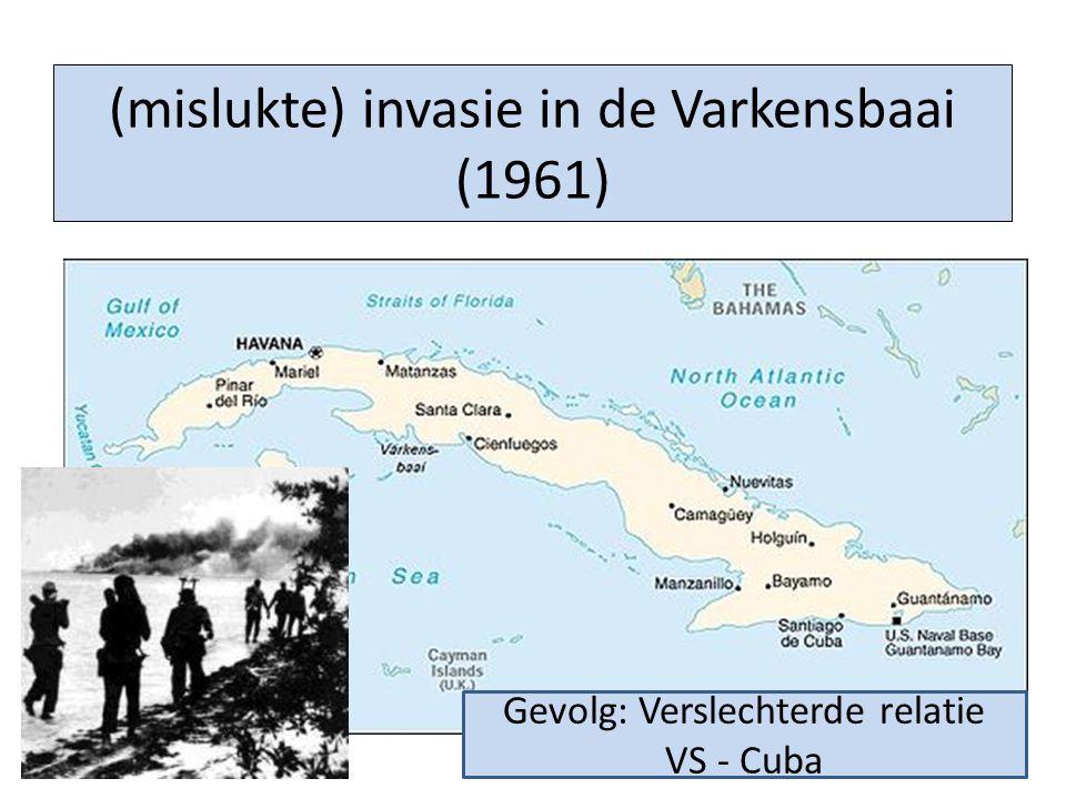 (mislukte) invasie in de Varkensbaai (1961) Gevolg: Verslechterde relatie VS - Cuba