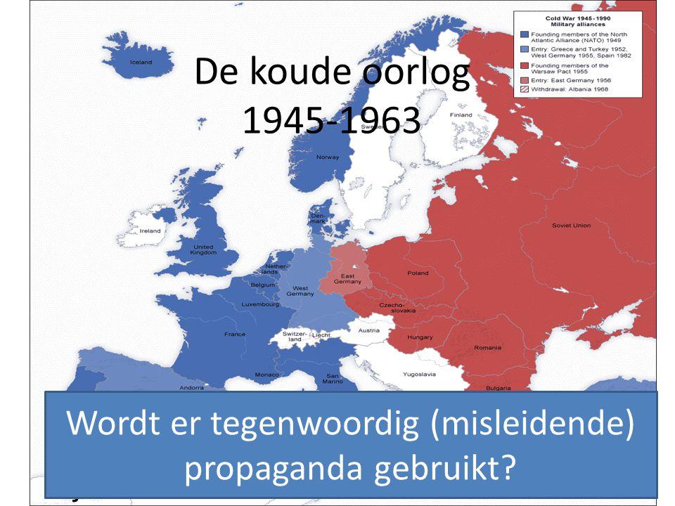 De koude oorlog 1945-1963 Wat wordt er in de volgende filmpjes verteld. Wat zou het doel hiervan geweest zijn? Wordt er tegenwoordig (misleidende) pro