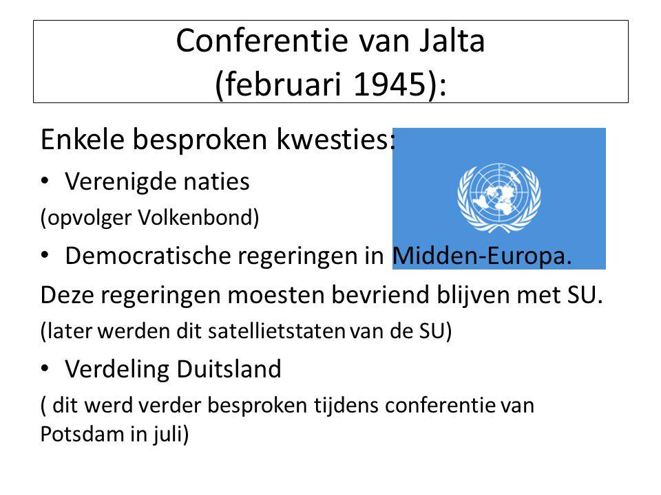 Conferentie van Jalta (februari 1945): Enkele besproken kwesties: Verenigde naties (opvolger Volkenbond) Democratische regeringen in Midden-Europa. De