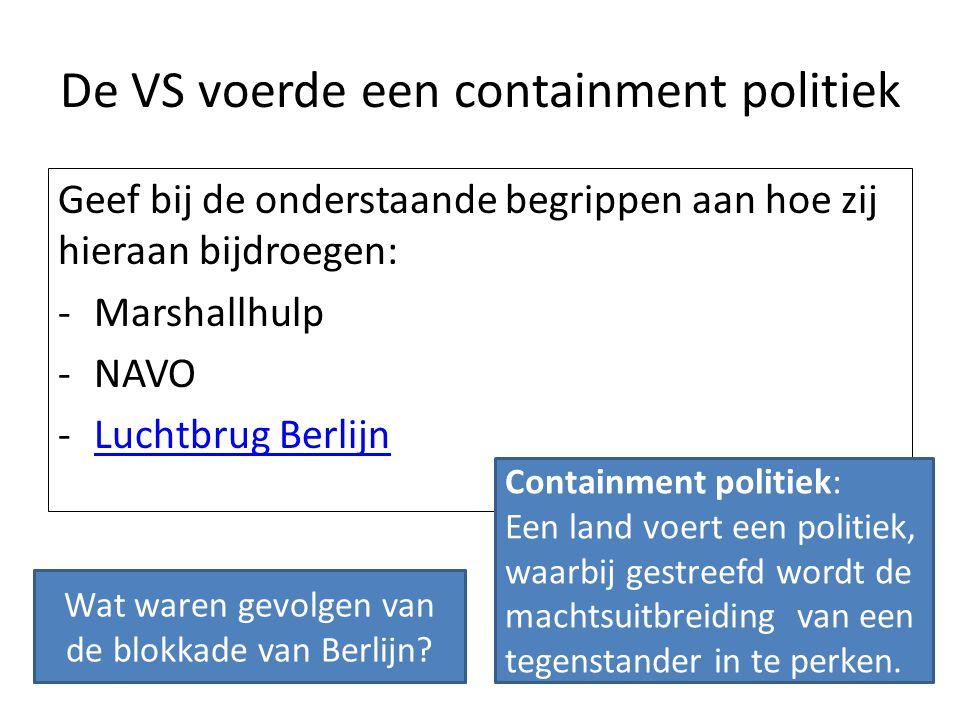Geef bij de onderstaande begrippen aan hoe zij hieraan bijdroegen: -Marshallhulp -NAVO -Luchtbrug BerlijnLuchtbrug Berlijn De VS voerde een containmen