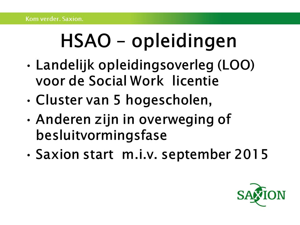 Kom verder.Saxion. Saxion Project Social Work Formele aanvraag SW licentie zgn.