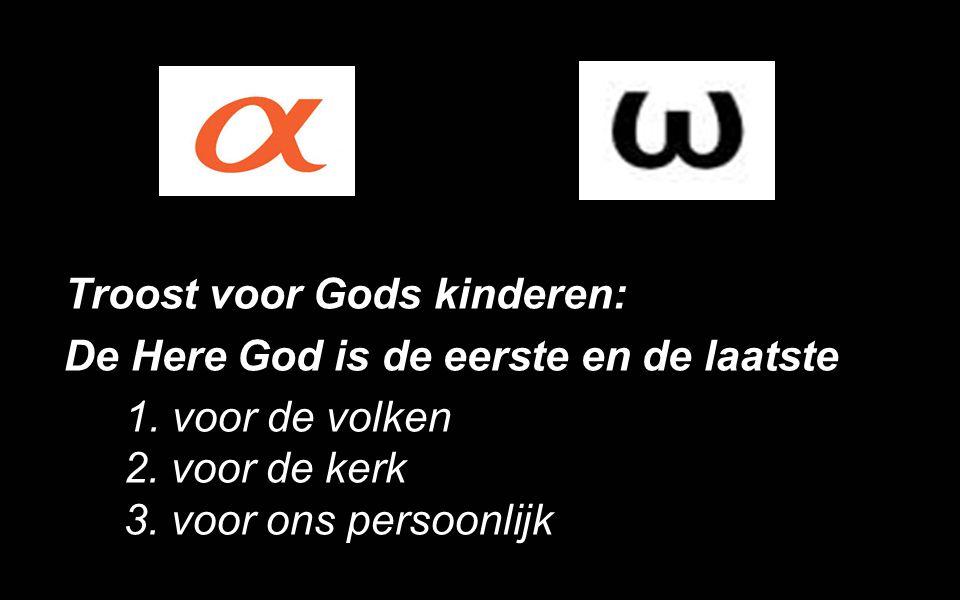 Troost voor Gods kinderen: De Here God is de eerste en de laatste 1. voor de volken 2. voor de kerk 3. voor ons persoonlijk