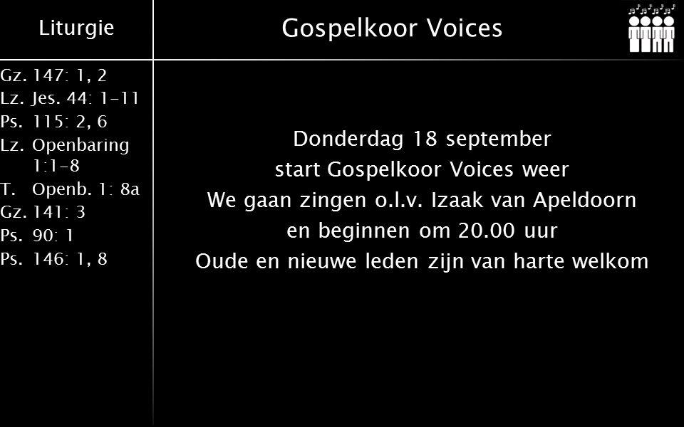 Liturgie Gz.147: 1, 2 Lz.Jes.44: 1-11 Ps.115: 2, 6 Lz.Openbaring 1:1-8 T.Openb.