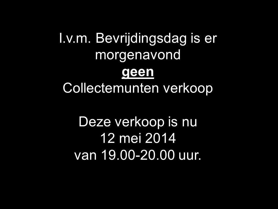 I.v.m. Bevrijdingsdag is er morgenavond geen Collectemunten verkoop Deze verkoop is nu 12 mei 2014 van 19.00-20.00 uur.