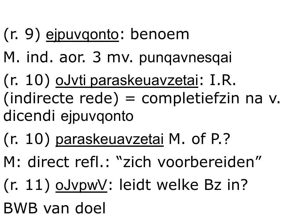 (r. 9) ejpuvqonto : benoem M. ind. aor. 3 mv. punqavnesqai (r. 10) oJvti paraskeuavzetai : I.R. (indirecte rede) = completiefzin na v. dicendi ejpuvqo