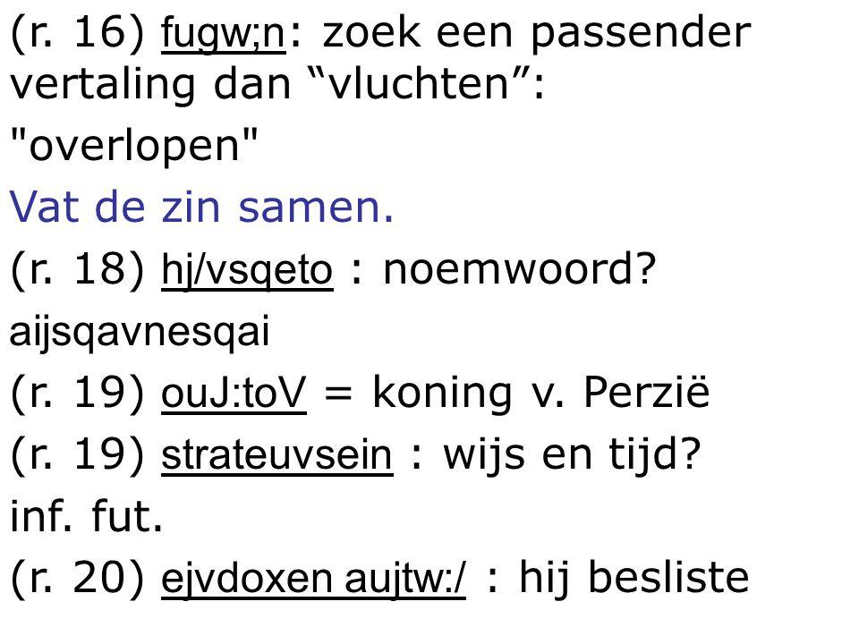 """(r. 16) fugw;n : zoek een passender vertaling dan """"vluchten"""":"""