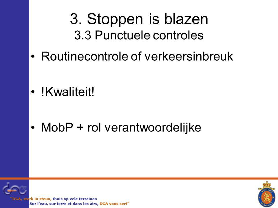 3.Stoppen is blazen 3.3 Punctuele controles Routinecontrole of verkeersinbreuk !Kwaliteit.