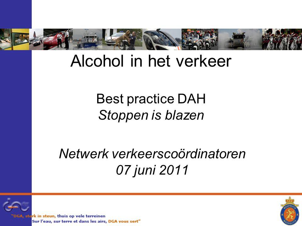 Alcohol in het verkeer Best practice DAH Stoppen is blazen Netwerk verkeerscoördinatoren 07 juni 2011