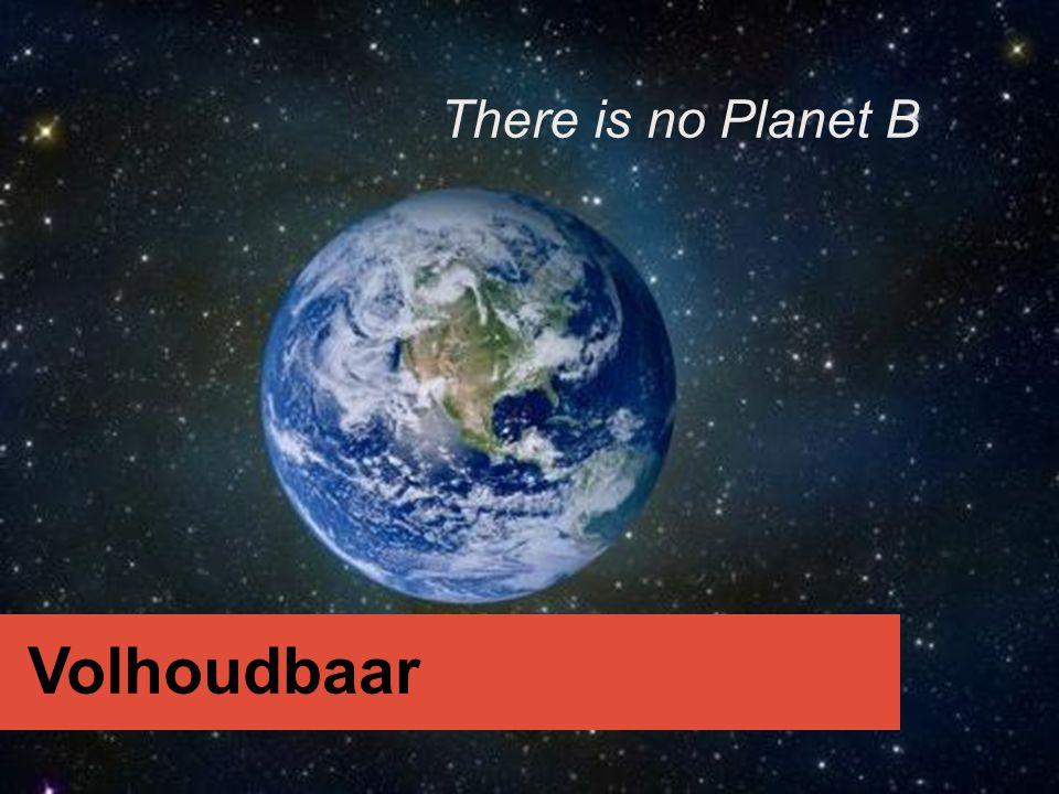 Volhoudbaar There is no Planet B
