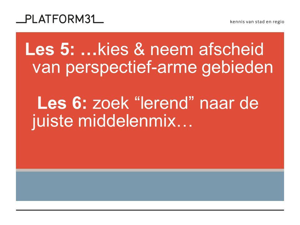 """Les 5: …kies & neem afscheid van perspectief-arme gebieden Les 6: zoek """"lerend"""" naar de juiste middelenmix…"""