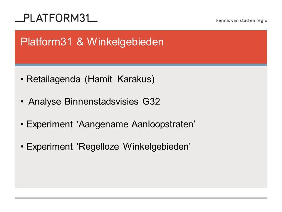 Platform31 & Winkelgebieden Retailagenda (Hamit Karakus) Analyse Binnenstadsvisies G32 Experiment 'Aangename Aanloopstraten' Experiment 'Regelloze Win