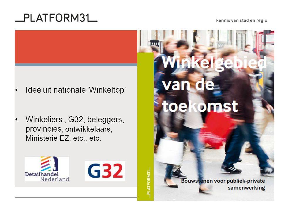 Idee uit nationale 'Winkeltop' Winkeliers, G32, beleggers, provincies, ontwikkelaars, Ministerie EZ, etc., etc.