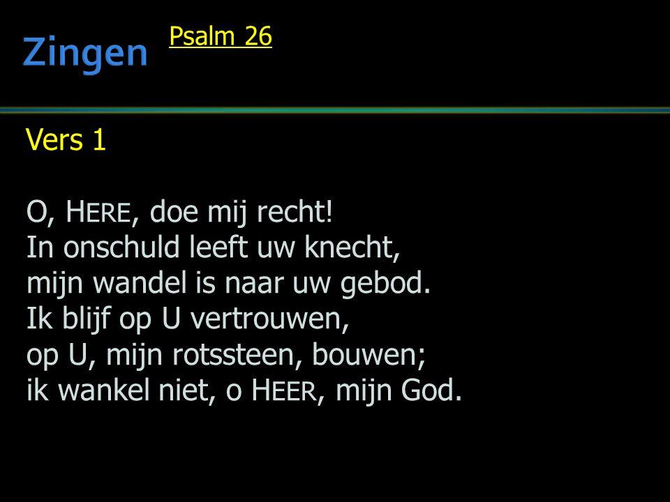 Vers 1 O, H ERE, doe mij recht. In onschuld leeft uw knecht, mijn wandel is naar uw gebod.