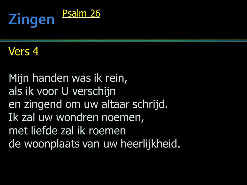 Vers 4 Mijn handen was ik rein, als ik voor U verschijn en zingend om uw altaar schrijd.