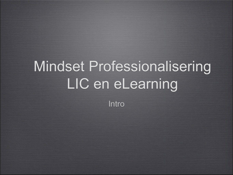 Het waarom Basiselementen Toepassing en activiteiten voor Professionalisering vanuit LIC.