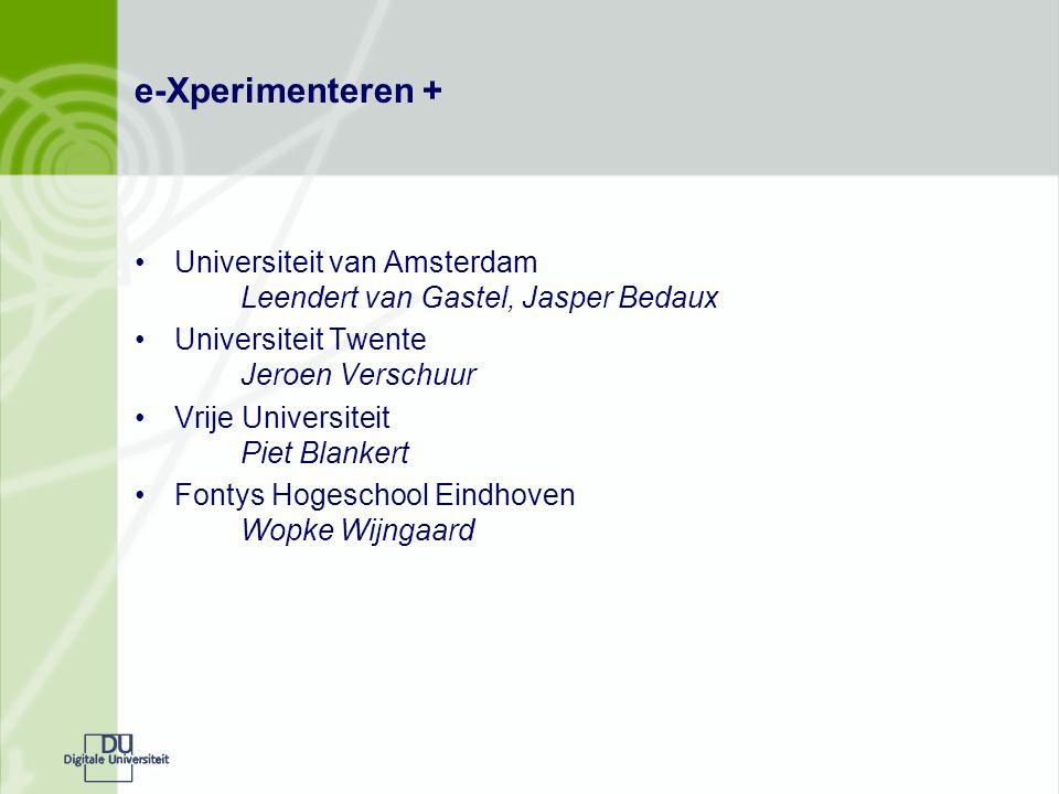 e-Xperimenteren + Universiteit van Amsterdam Leendert van Gastel, Jasper Bedaux Universiteit Twente Jeroen Verschuur Vrije Universiteit Piet Blankert