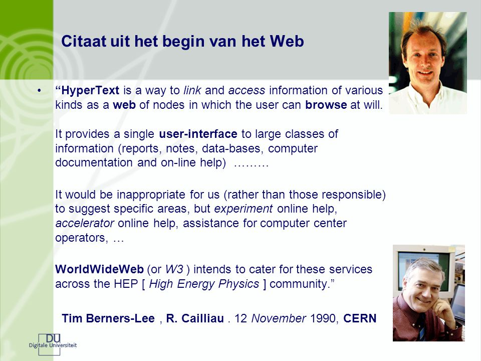 Citaat uit het begin van het Web HyperText is a way to link and access information of various kinds as a web of nodes in which the user can browse at will.