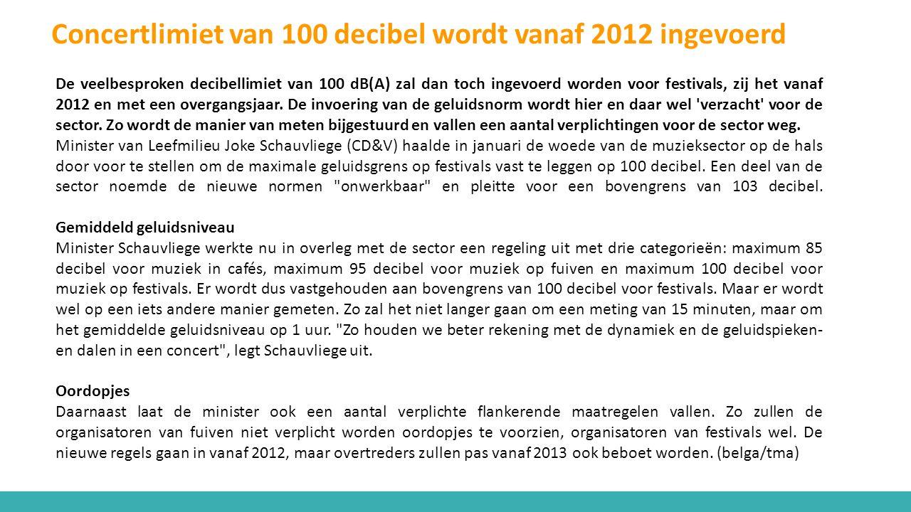 De veelbesproken decibellimiet van 100 dB(A) zal dan toch ingevoerd worden voor festivals, zij het vanaf 2012 en met een overgangsjaar. De invoering v