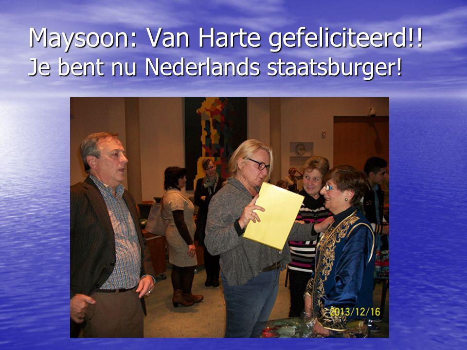 Maysoon: Van Harte gefeliciteerd!! Je bent nu Nederlands staatsburger!