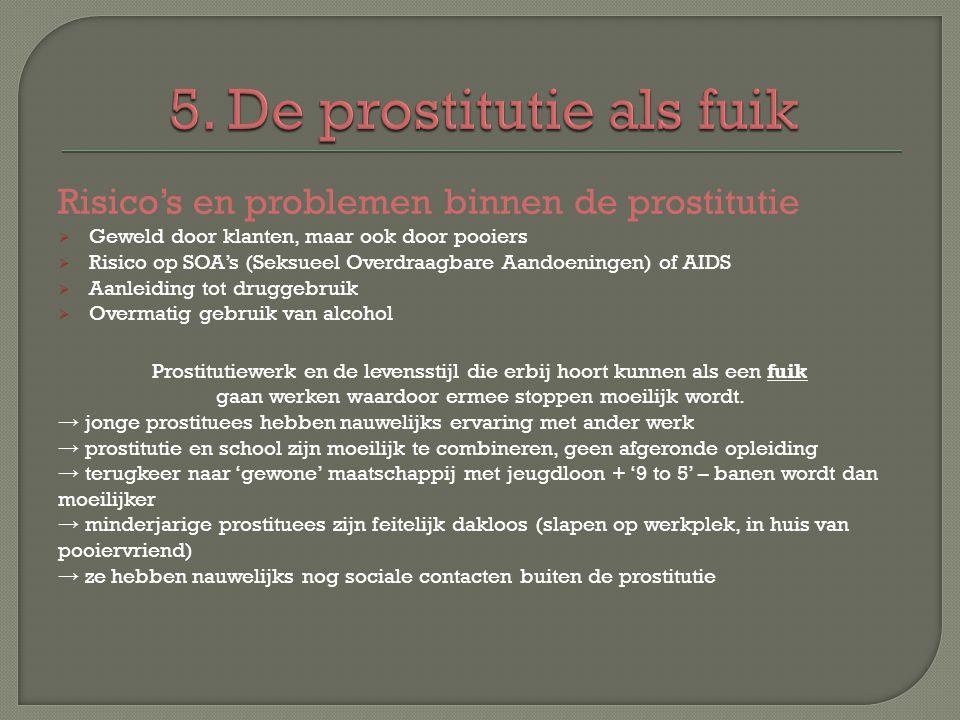 Risico's en problemen binnen de prostitutie GGeweld door klanten, maar ook door pooiers RRisico op SOA's (Seksueel Overdraagbare Aandoeningen) of