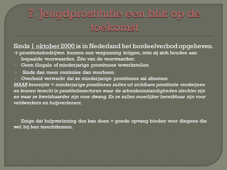 Sinds 1 oktober 2000 is in Nederland het bordeelverbod opgeheven. → prostitutiebedrijven kunnen een vergunning krijgen, mits zij zich houden aan bepaa