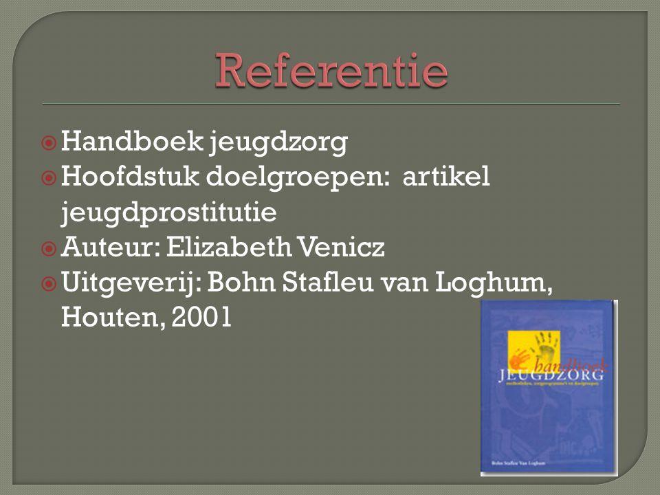  Handboek jeugdzorg  Hoofdstuk doelgroepen: artikel jeugdprostitutie  Auteur: Elizabeth Venicz  Uitgeverij: Bohn Stafleu van Loghum, Houten, 2001