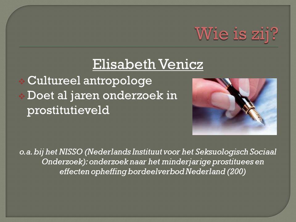 Elisabeth Venicz  Cultureel antropologe  Doet al jaren onderzoek in prostitutieveld o.a. bij het NISSO (Nederlands Instituut voor het Seksuologisch